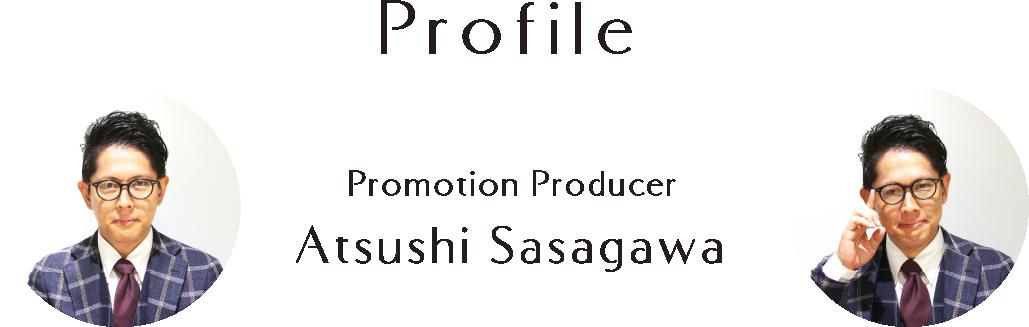 Profile Promotion Producer Atsushi Sasagawa