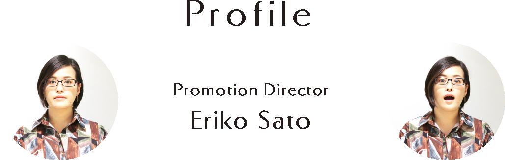 Profile Promotion Director Eriko Sato